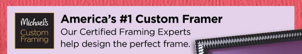 Michaels® Custom Framing - America's #1 Custom Framer - Our Certified Framing Experts help design the perfect frame.