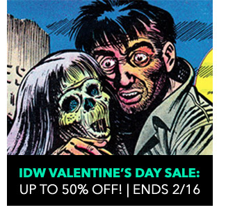 IDW Valentine's Day Sale: up to 50% off! Sale ends 2/16. SHOP NOW