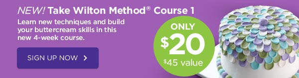 NEW! Take Wilton Method® Course 1 ONLY $20 - $45 value. Learn new techniques and build your buttercream skills in this new 4-week course. SIGN UP NOW