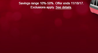 Savings range 10% - 50%. Offer ends 11/18/17. Exclusions apply. See details.