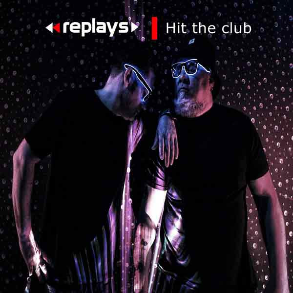 Replays - Hit the Club