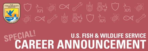 U.S. Fish & Wildlife Service Special! Career Announcement Header graphic