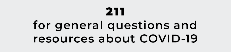 Dial 211 for general questions and resources about COVID-19