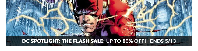 DC Spotlight: The Flash Sale: up to 80% off! | Ends 5/13