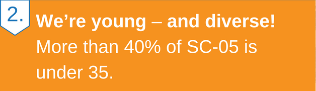 We're young -- and diverse! More than 40% of SC-05 is under 35.