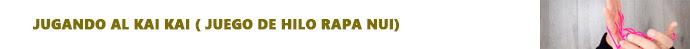 Jugando al Kai Kai ( Juego de hilo Rapa Nui)