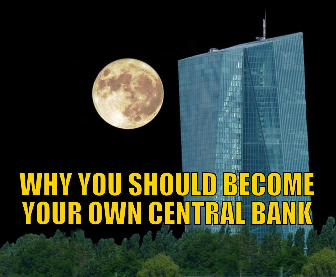 Why You Should Become Your Own Central Bank - Even if Your Nation's Central Bank Has Gold Reserves