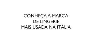 Conheça a marca de lingerie mais usada na Itália