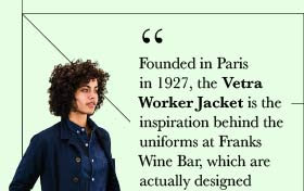Founded in Paris in 1927, the Vetra Worker Jacket is the inspiration behind the uniforms at Franks Wine Bar, which are actually designed locally by Jones of Boerum Hill.