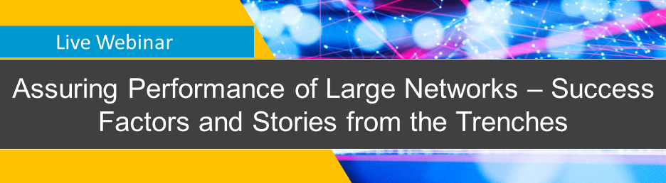 Live Webinar: Assuring Performance of Large Networks – Success Factors and Stories from the Trenches