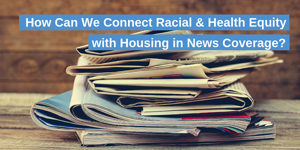 How Can We Connect Racial and Health Equity with Housing in News Coverage?