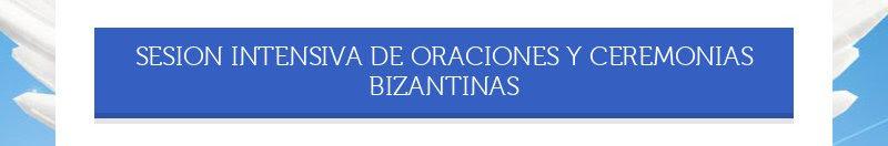 SESION INTENSIVA DE ORACIONES Y CEREMONIAS BIZANTINAS