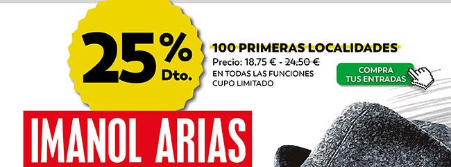 25% dto. 100 primeras localidades. Compra tus entradas. Imanol Arias