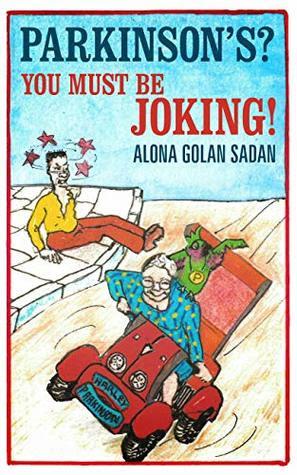 Parkinson's? You Must be Joking! by Alona Golan Sadan