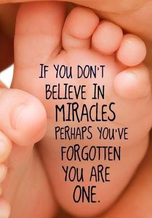 If you don't believe in miracles, perhaps you've forgotten you are one.