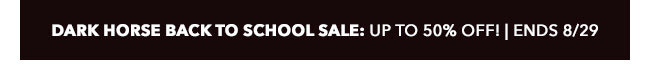 Dark Horse Back to School Sale: up to 50% off! | Ends 8/29