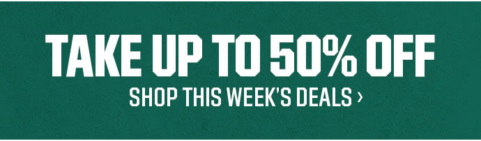 TAKE UP TO 50% OFF | SHOP THIS WEEK'S DEALS