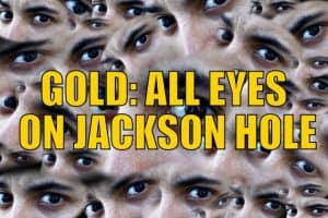 Gold: All Eyes On Jackson Hole