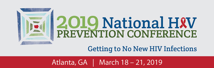 Save the Date 2019 National HIV Prevention Conference, Getting to no new HIV infections, Atlanta, GA March 18 - 21, 2019 -