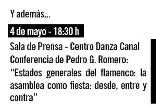 """Y además. 4 mayo - 18:30h. Sala de prensa - centro Danza Canal . Conferencia de Pedro G. Roero: """" Estados generales del flamenco: la asamblea como fiesta: desde, entre contra"""""""