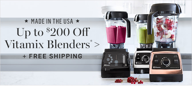 Up to $200 Off Vitamix Blenders* + FREE SHIPPING