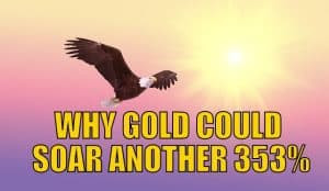Why Gold Could Soar Another 353%