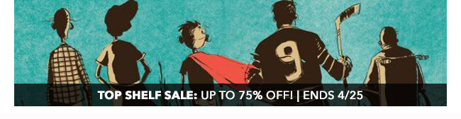 Top Shelf  Sale: up to 75% off! | Ends 4/25