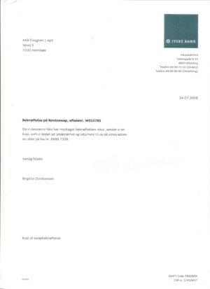 24-07-2008. SWAP W015785. Da det er magtpålæggende for Jyske Bank at jeg underskriver en rente swap med Jyske Bank. rykker banken igen 30-07-2008. for en underskrift på W015785. hvis jeg ville låne 4.328.000 kr. Som Nykredit har tilbudt.