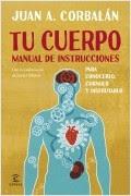 portada_tu-cuerpo-manual-de-instrucciones_juan-antonio-corbalan_201501141404.jpg