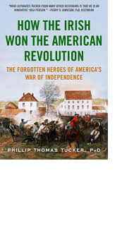 How the Irish Won the American Revolution by Phillip Thomas Tucker