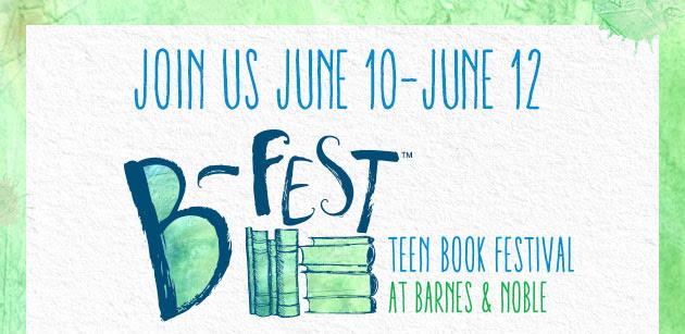 JOIN US JUNE 10-JUNE 12 B-Fest™ TEEN BOOK FESTIVAL AT BARNES & NOBLE