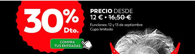 30% dto. Compra tus entradas. Precio Desde 12€ Funciones 12 y 13 Septiembre.
