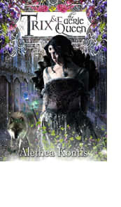 Trix & The Faerie Queen by Alethea Kontis
