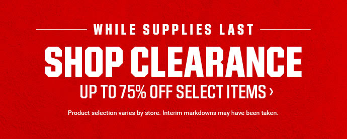 WHILE SUPPLIES LAST | SHOP CLEARANCE | UP TO 75% OFF SELECT ITEMS | Product selection varies by store. Interim markdowns may have been taken.