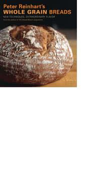 Peter Reinhart's Whole Grain Breads by Peter Reinhart