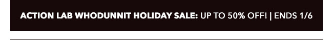Action Lab Whodunnit Holiday Sale: up to 50% off! | Ends 1/6