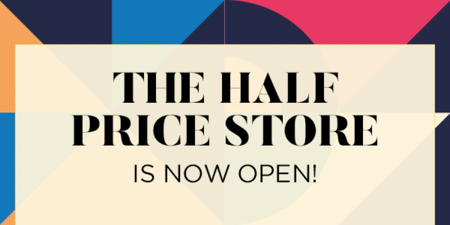 The Half Price Store Is Now Open!
