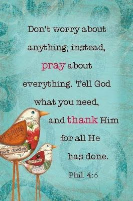 Don't worry about anything; instead, pray about everything