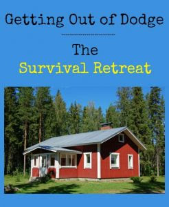 Getting Out of Dodge: The Survival Retreat