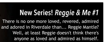 New Series! Reggie & Me #1	 There is no one more loved, revered, admired and adored in Riverdale than...  Reggie Mantle? Well, at least Reggie doesn't think there's anyone as loved and admired as himself.