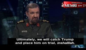 "Iran: Former Islamic Revolutionary Guards Corps top dog says ""We will catch Trump and place him on trial, inshallah"""