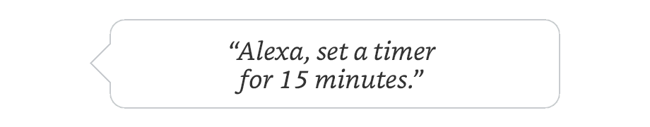 Alexa, set a timer for 15 minutes.