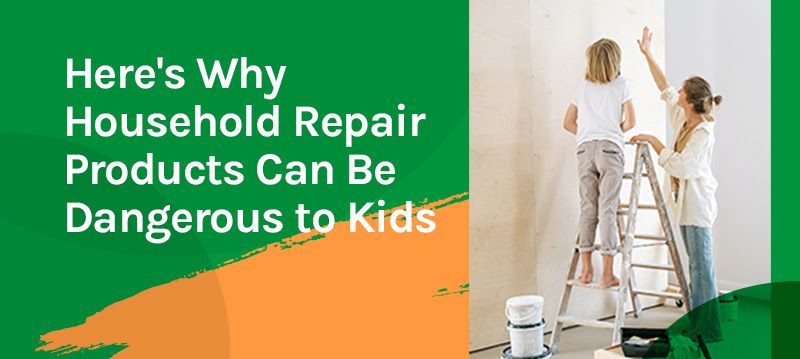 Here's Why Household Repair Products Can Be Dangerous to Kids