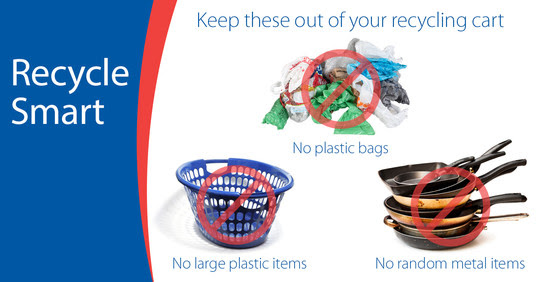Recycle Smart - no plastic bags, large plastic items or random metal items in your recycling cart
