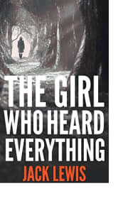 The Girl Who Heard Everything by Jack Lewis
