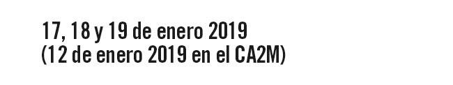 17,18 y 19 de enero 2019 ( 12 de enero 2019 en el Ca2M)