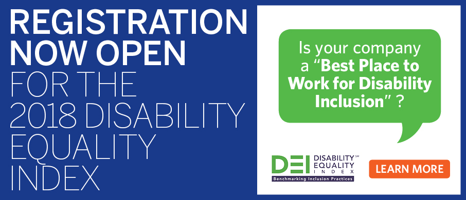 "Image Description: A blue rectangle with white text on the left side that reads ""REGISTRATION NOW OPEN FOR THE 2018 DISABILITY EQUALITY INDEX."" To the right of the text is a white rectangle surrounding a green chat box that reads ""Is your company a ""Best Place to Work for Disability Inclusion""?"" Below the chat box is the DEI logo and an orange button that reads ""LEARN MORE"""