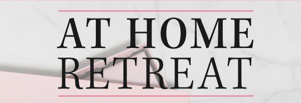 AT HOME RETREAT