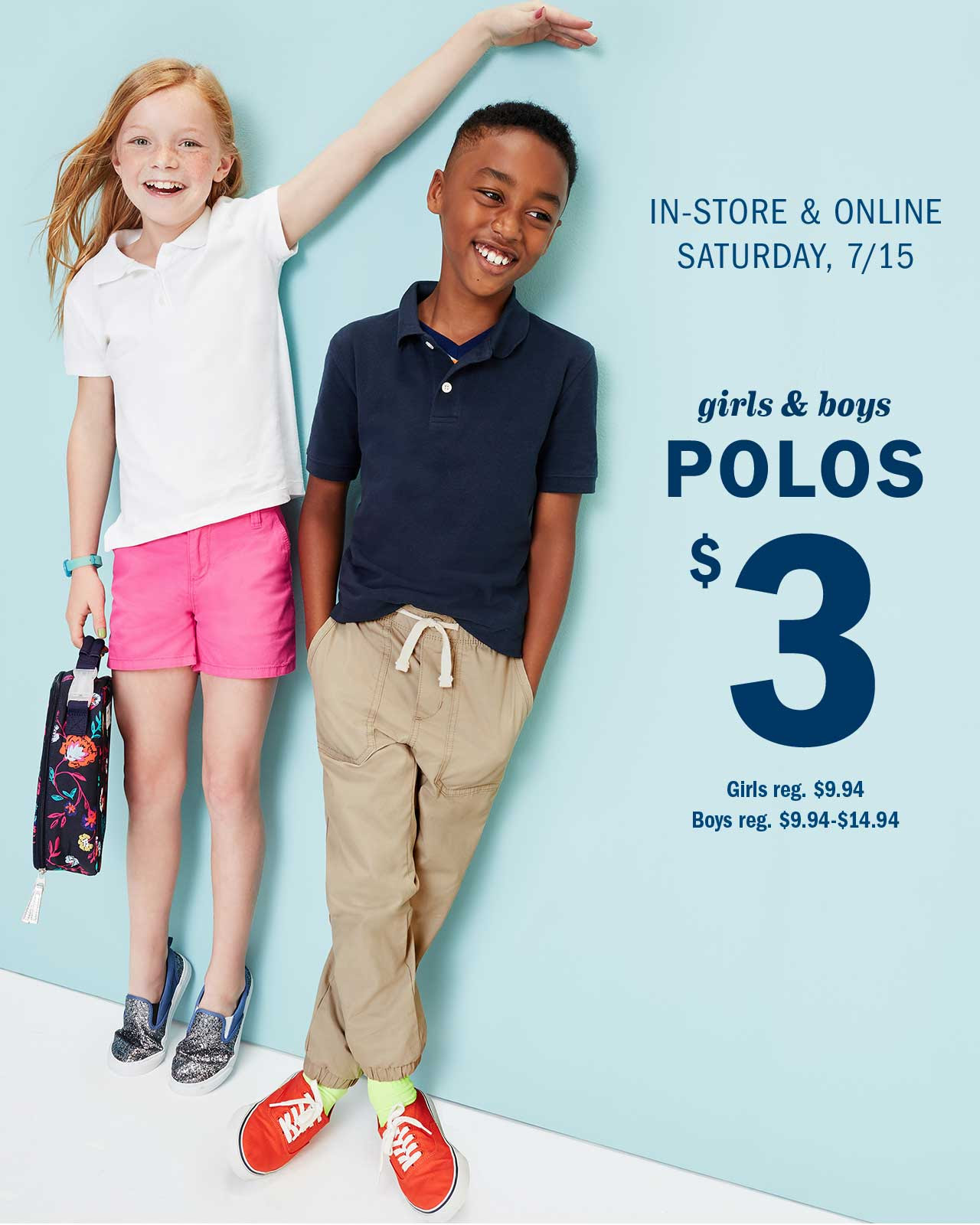 IN-STORE & ONLINE SATURDAY, 7/15 | girls & boys POLOS $3