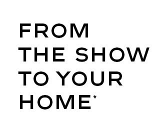 FROM THE SHOW TO YOUR HOME